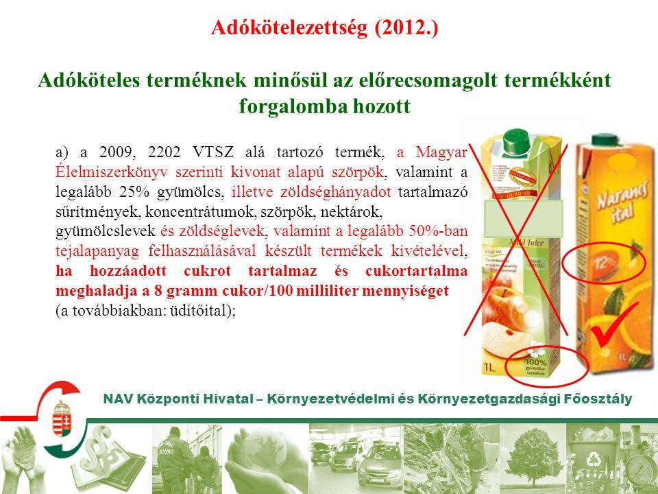 Adókötelezettség (2012.) Adóköteles terméknek minősül az előrecsomagolt termékként forgalomba hozott a) a 2009, 2202 VTSZ alá tartozó termék, a Magyar