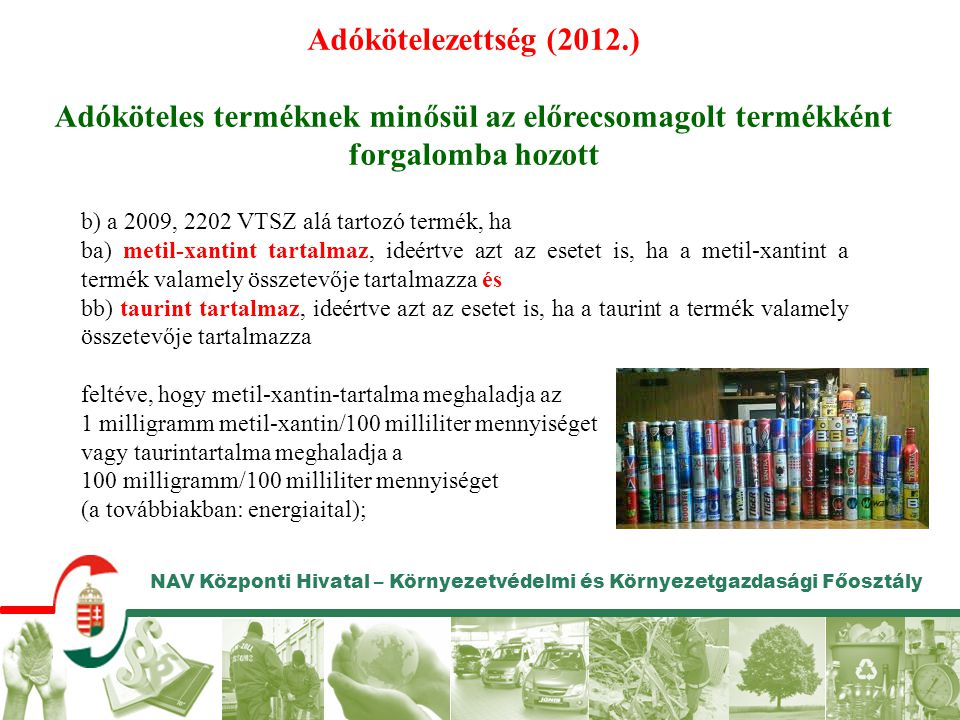NAV Központi Hivatal – Környezetvédelmi és Környezetgazdasági Főosztály Adókötelezettség (2012.) Adóköteles terméknek minősül az előrecsomagolt termék