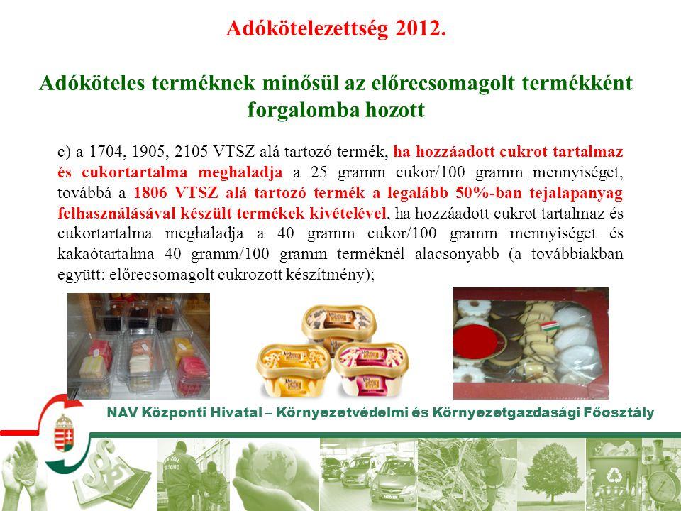 c) a 1704, 1905, 2105 VTSZ alá tartozó termék, ha hozzáadott cukrot tartalmaz és cukortartalma meghaladja a 25 gramm cukor/100 gramm mennyiséget, tová