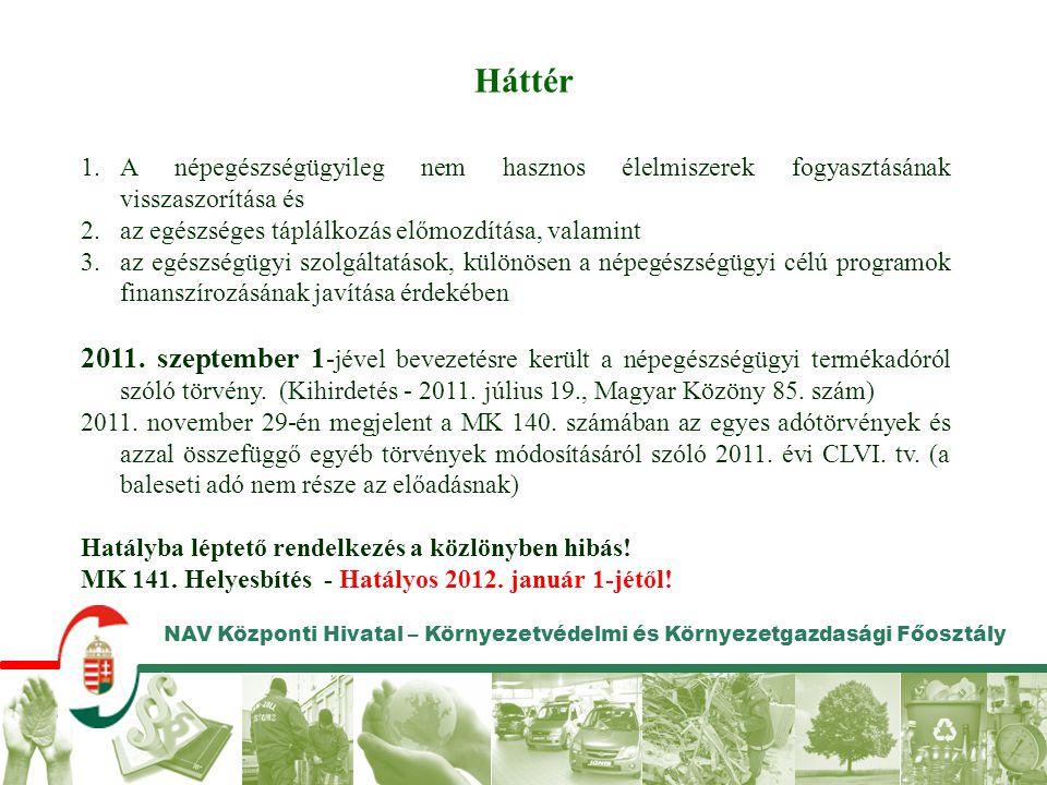 NAV Központi Hivatal – Környezetvédelmi és Környezetgazdasági Főosztály Kapcsolódó jogszabályok • A 2007.
