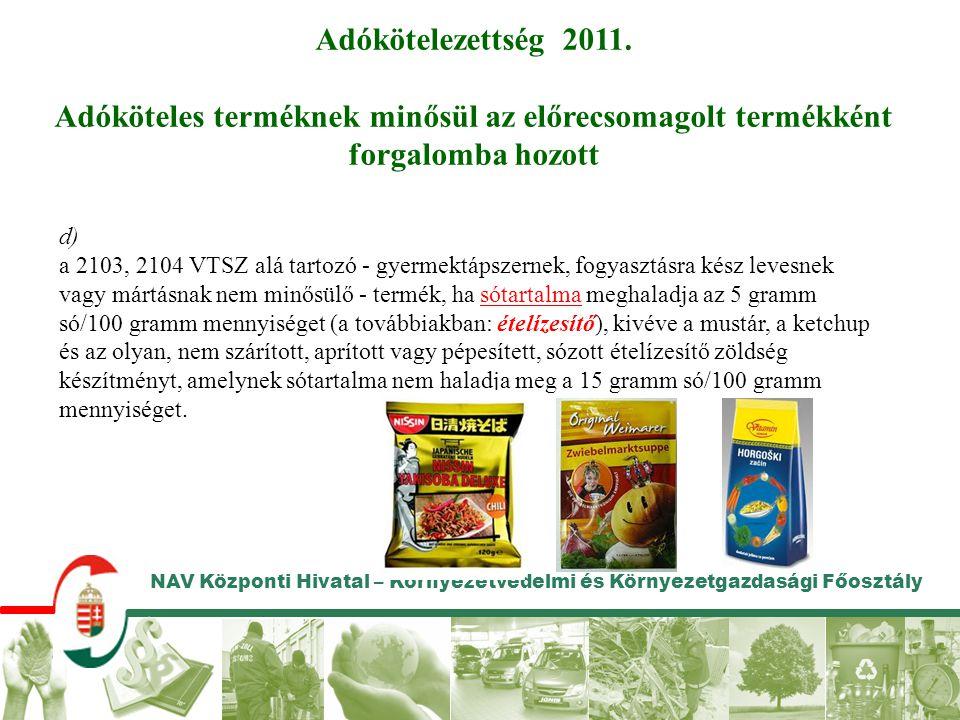 NAV Központi Hivatal – Környezetvédelmi és Környezetgazdasági Főosztály Adókötelezettség 2011. Adóköteles terméknek minősül az előrecsomagolt termékké