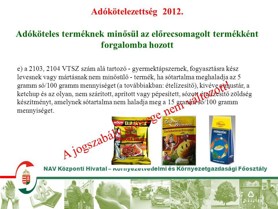 Adókötelezettség 2012. Adóköteles terméknek minősül az előrecsomagolt termékként forgalomba hozott e) a 2103, 2104 VTSZ szám alá tartozó - gyermektáps