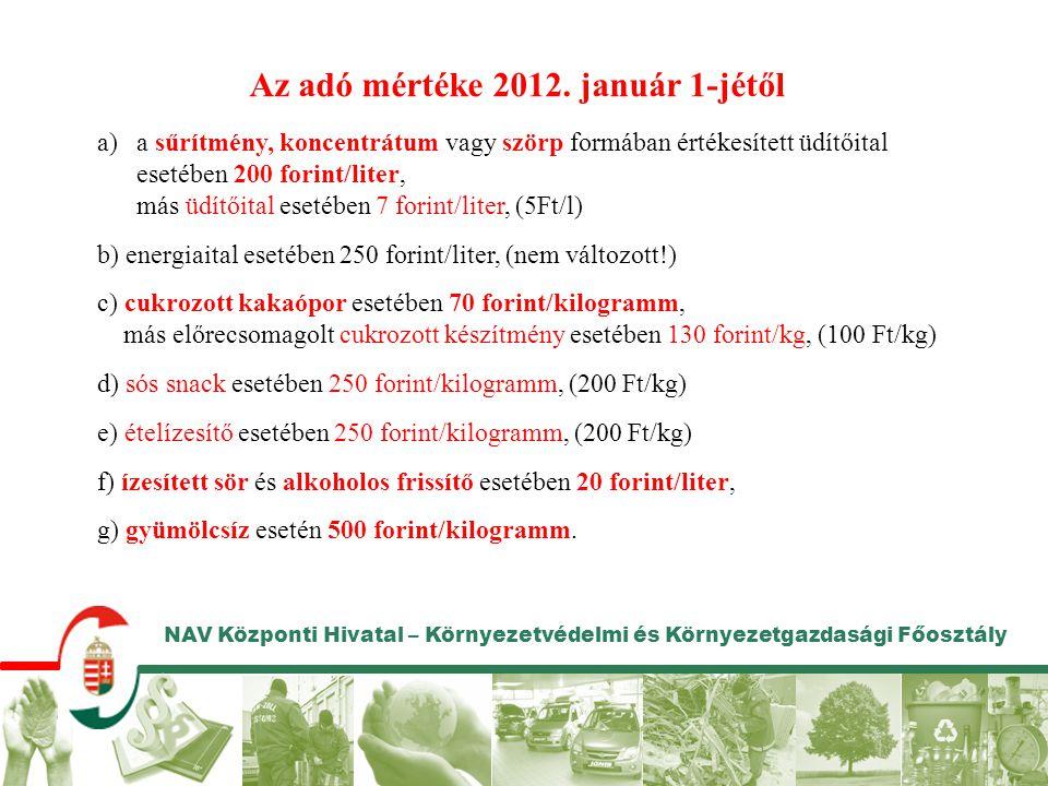 NAV Központi Hivatal – Környezetvédelmi és Környezetgazdasági Főosztály Az adó mértéke 2012. január 1-jétől a)a sűrítmény, koncentrátum vagy szörp for