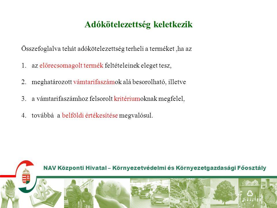 NAV Központi Hivatal – Környezetvédelmi és Környezetgazdasági Főosztály Adókötelezettség keletkezik Összefoglalva tehát adókötelezettség terheli a ter