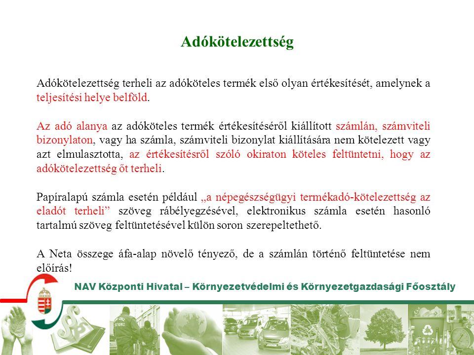 NAV Központi Hivatal – Környezetvédelmi és Környezetgazdasági Főosztály Adókötelezettség Adókötelezettség terheli az adóköteles termék első olyan érté