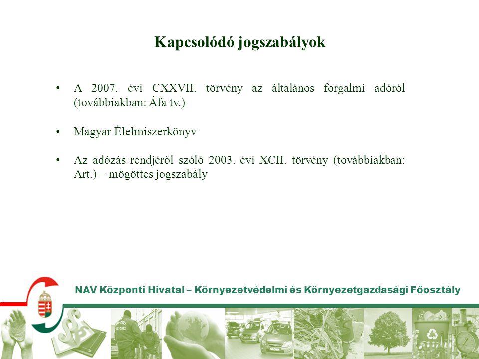 NAV Központi Hivatal – Környezetvédelmi és Környezetgazdasági Főosztály Kapcsolódó jogszabályok • A 2007. évi CXXVII. törvény az általános forgalmi ad