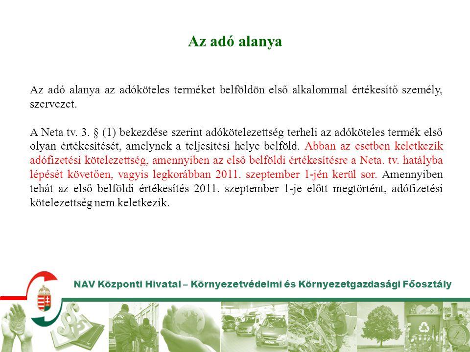 NAV Központi Hivatal – Környezetvédelmi és Környezetgazdasági Főosztály Az adó alanya Az adó alanya az adóköteles terméket belföldön első alkalommal é