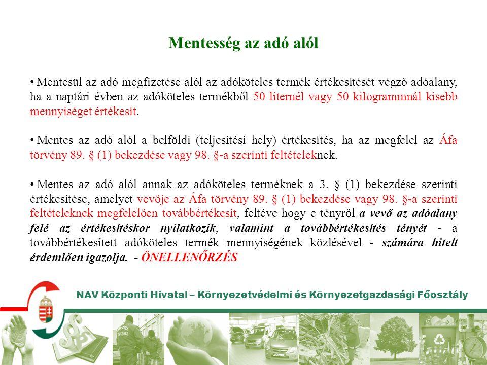 NAV Központi Hivatal – Környezetvédelmi és Környezetgazdasági Főosztály Mentesség az adó alól • Mentesül az adó megfizetése alól az adóköteles termék
