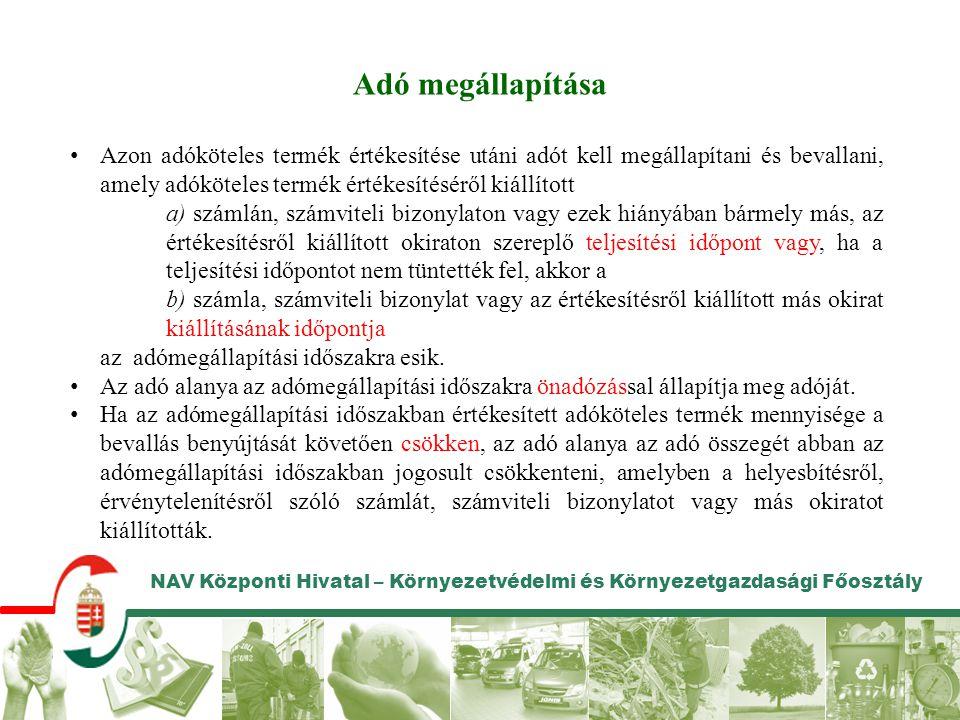 NAV Központi Hivatal – Környezetvédelmi és Környezetgazdasági Főosztály Adó megállapítása • Azon adóköteles termék értékesítése utáni adót kell megáll