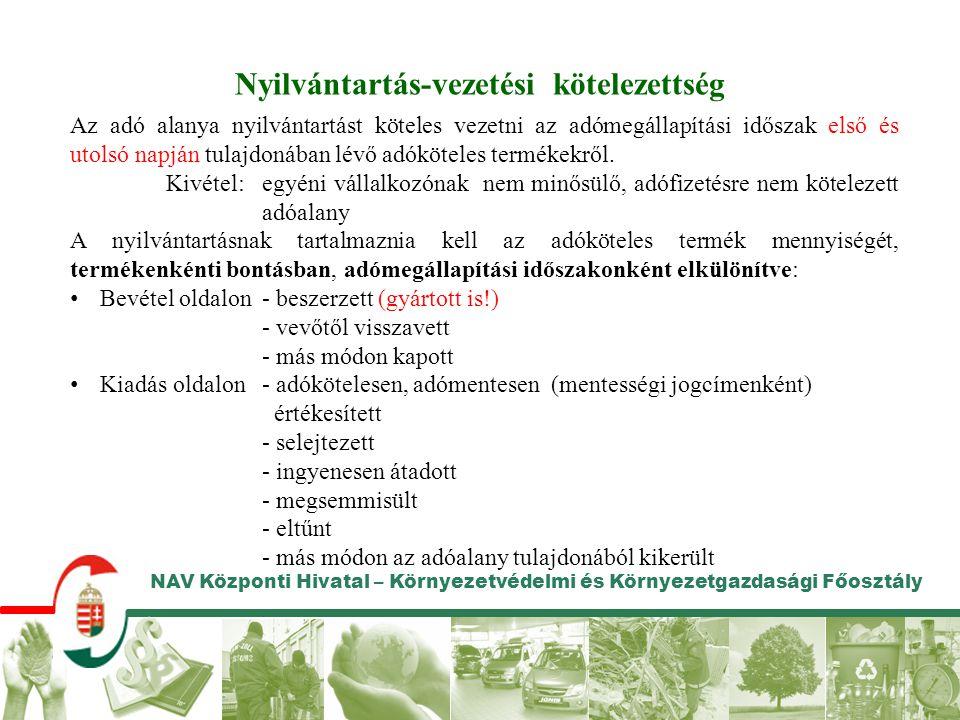 NAV Központi Hivatal – Környezetvédelmi és Környezetgazdasági Főosztály Nyilvántartás-vezetési kötelezettség Az adó alanya nyilvántartást köteles veze