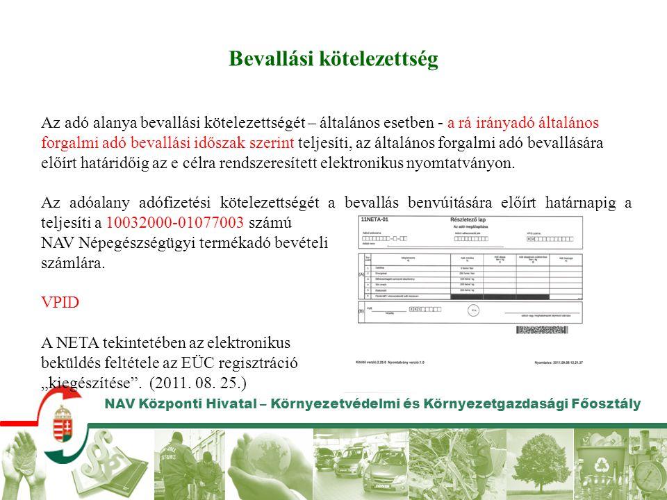 NAV Központi Hivatal – Környezetvédelmi és Környezetgazdasági Főosztály Bevallási kötelezettség Az adó alanya bevallási kötelezettségét – általános es