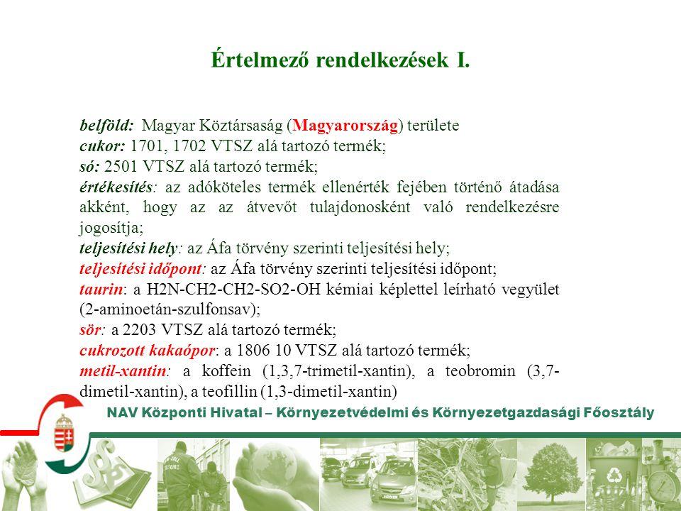 NAV Központi Hivatal – Környezetvédelmi és Környezetgazdasági Főosztály Értelmező rendelkezések I. belföld: Magyar Köztársaság (Magyarország) területe