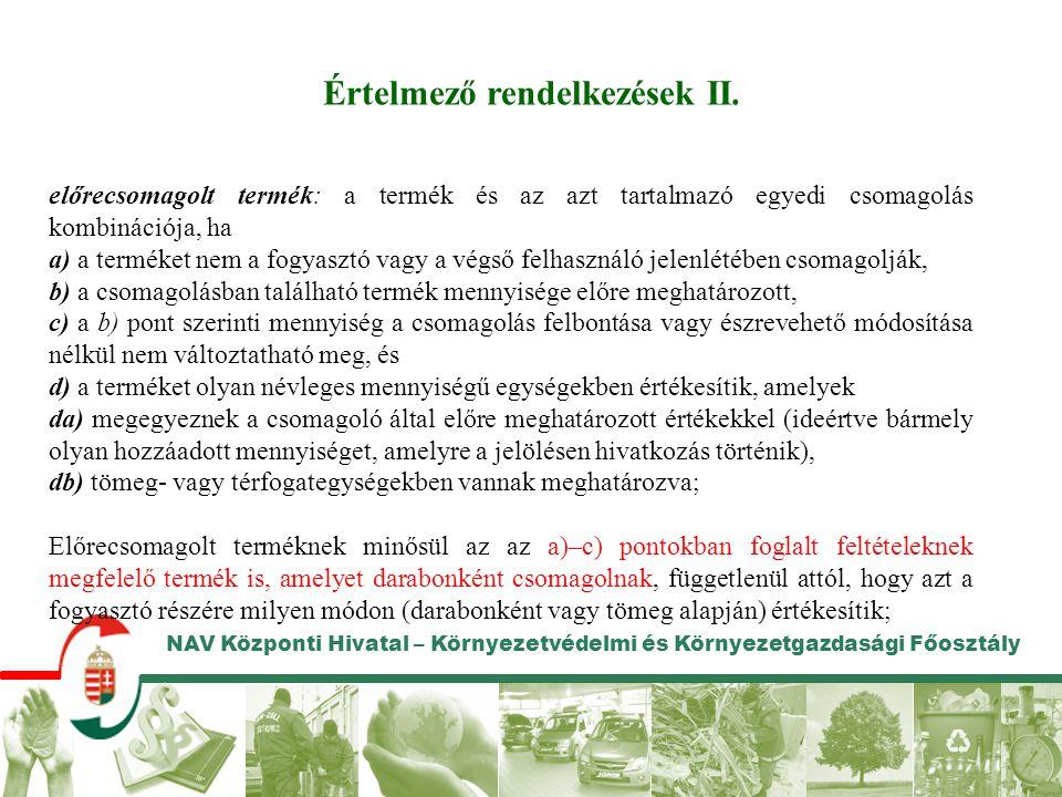 NAV Központi Hivatal – Környezetvédelmi és Környezetgazdasági Főosztály Értelmező rendelkezések II. előrecsomagolt termék: a termék és az azt tartalma