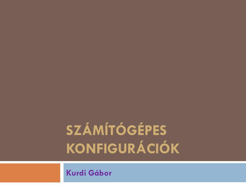 SZÁMÍTÓGÉPES KONFIGURÁCIÓK Kurdi Gábor