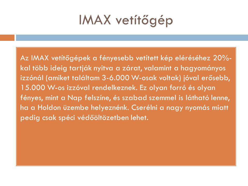 IMAX vetítőgép Az IMAX vetítőgépek a fényesebb vetített kép eléréséhez 20%- kal több ideig tartják nyitva a zárat, valamint a hagyományos izzónál (ami