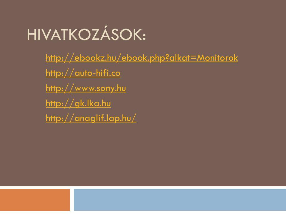 HIVATKOZÁSOK: http://ebookz.hu/ebook.php?alkat=Monitorok http://auto-hifi.co http://www.sony.hu http://gk.lka.hu http://anaglif.lap.hu/