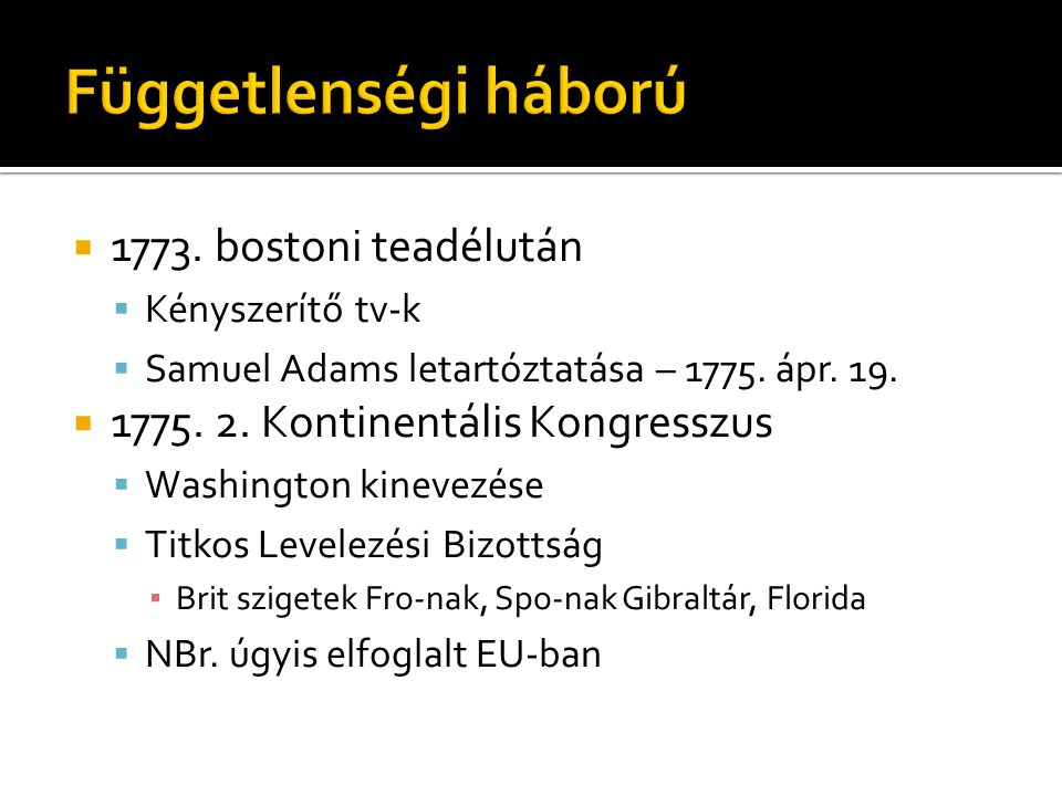  1773. bostoni teadélután  Kényszerítő tv-k  Samuel Adams letartóztatása – 1775.