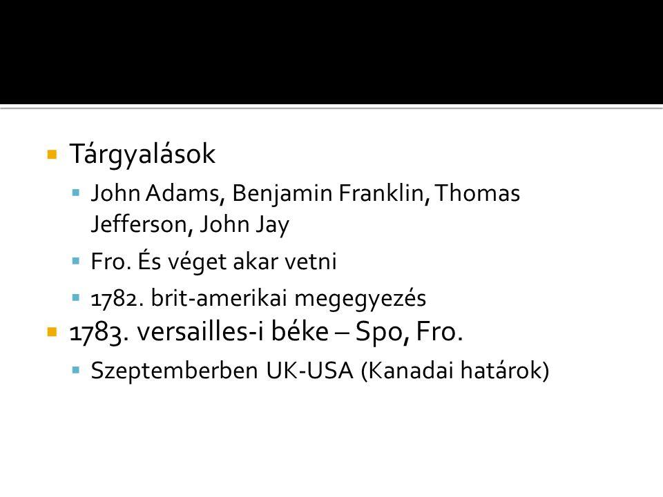 Tárgyalások  John Adams, Benjamin Franklin, Thomas Jefferson, John Jay  Fro.