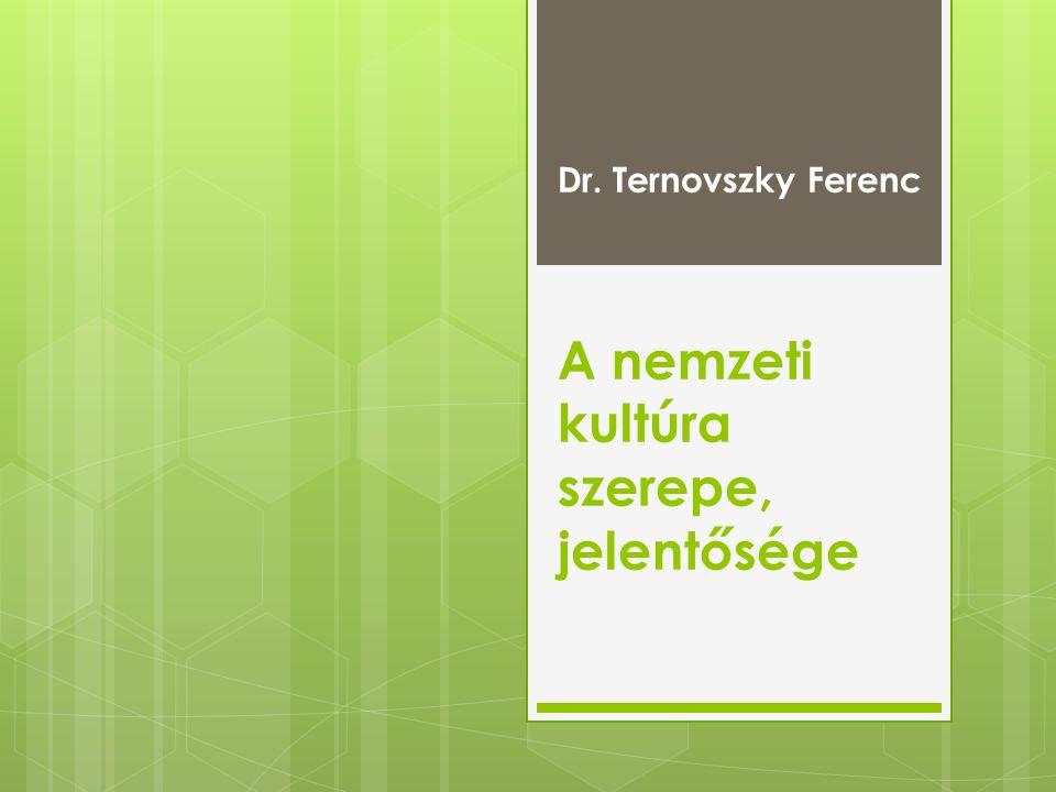 Dr. Ternovszky Ferenc A nemzeti kultúra szerepe, jelentősége