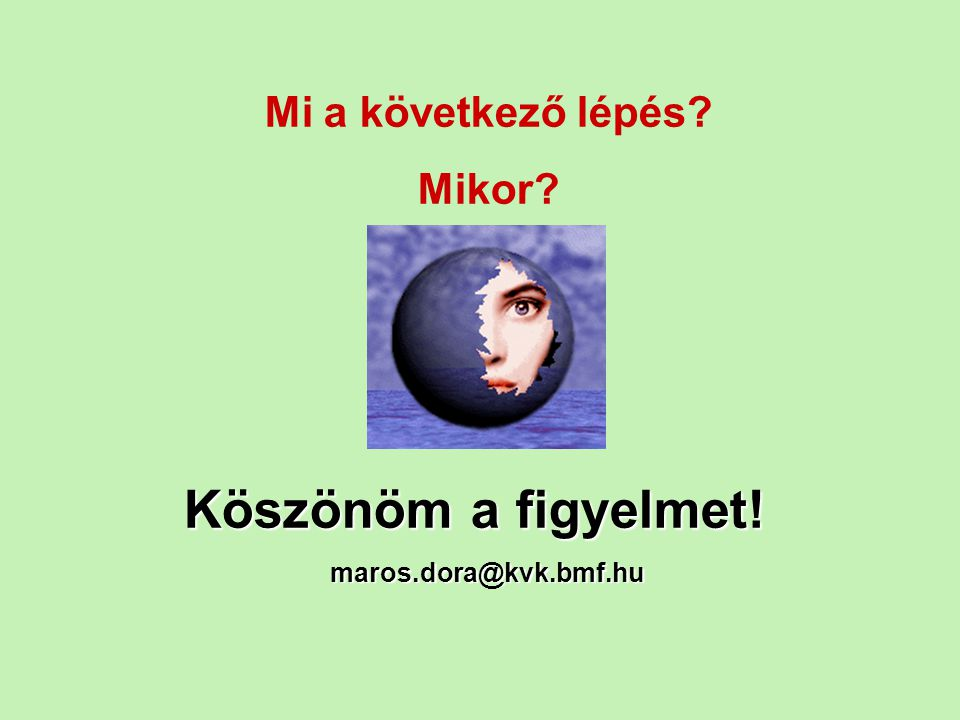 Mi a következő lépés Mikor Köszönöm a figyelmet! maros.dora@kvk.bmf.hu