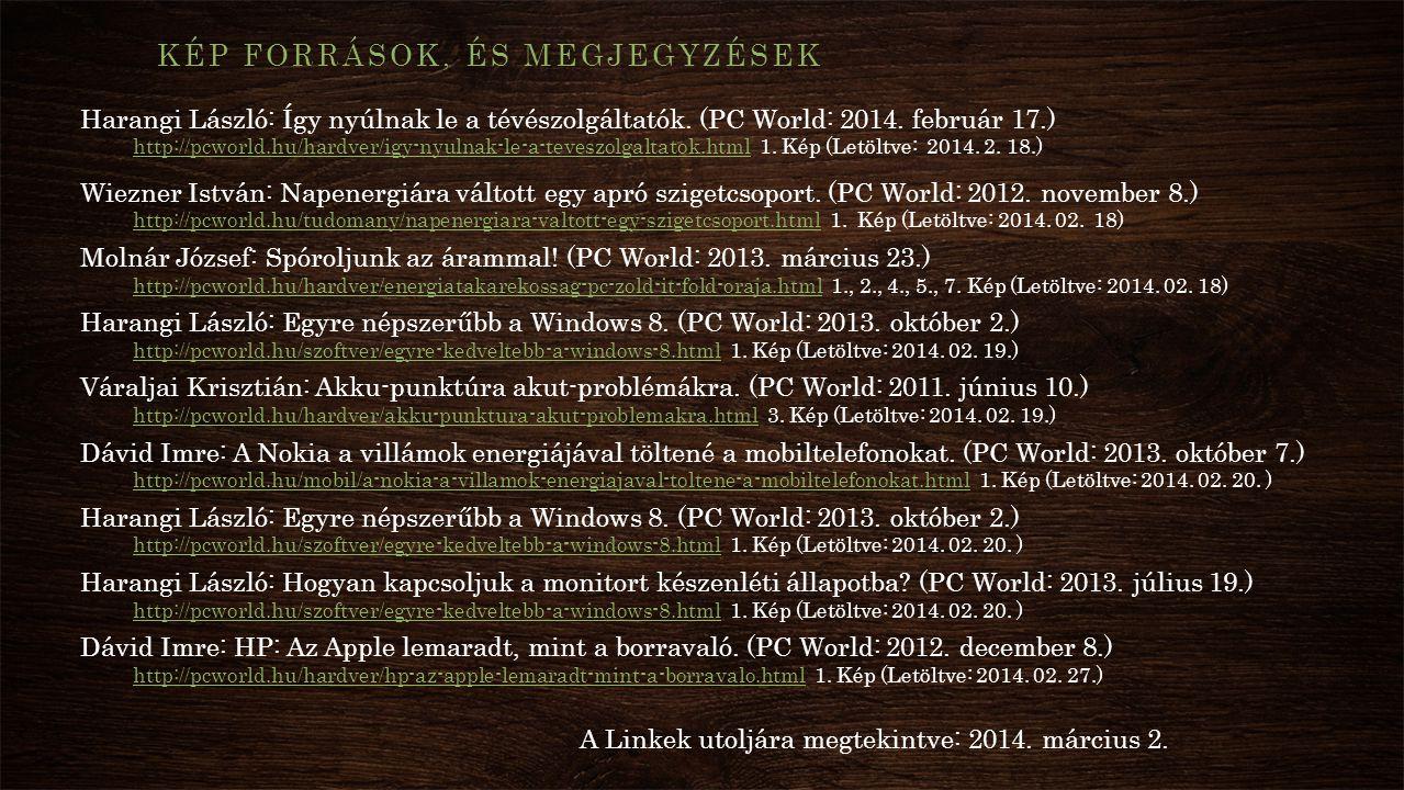KÉP FORRÁSOK, ÉS MEGJEGYZÉSEK Harangi László: Így nyúlnak le a tévészolgáltatók. (PC World: 2014. február 17.) http://pcworld.hu/hardver/igy-nyulnak-l