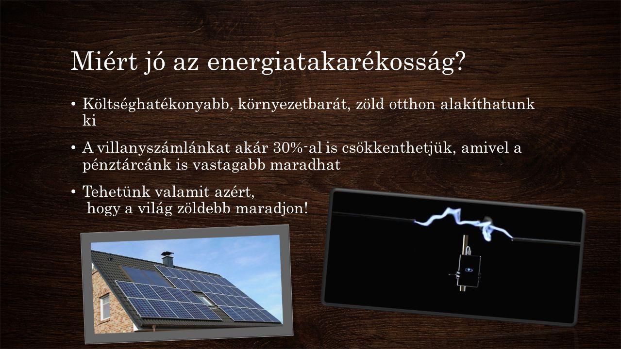 Miért jó az energiatakarékosság? • Költséghatékonyabb, környezetbarát, zöld otthon alakíthatunk ki • A villanyszámlánkat akár 30%-al is csökkenthetjük