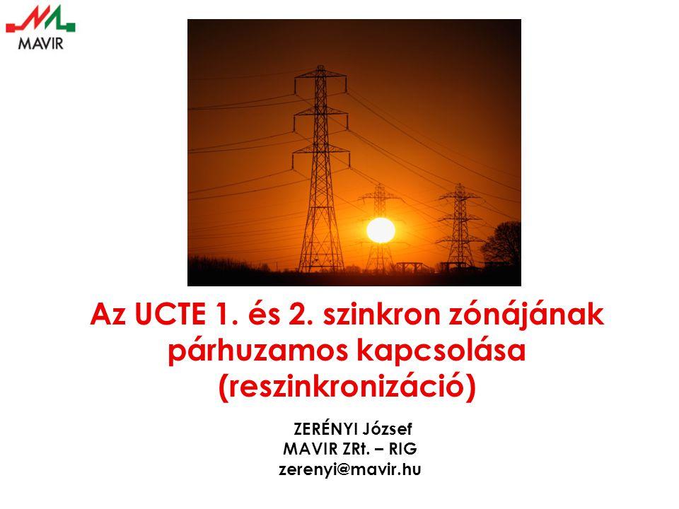 Reszinkronizáció Reszinkronizáció története • A két UCTE szinkron zóna kialakulása • A reszinkronizáció előkészítése ET – Executive Team for North-South Resynchronisation (11 átviteli társ.