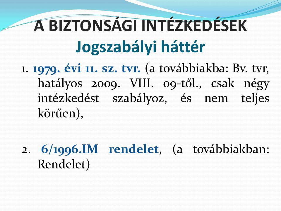A BIZTONSÁGI INTÉZKEDÉSEK Jogszabályi háttér 1. 1979. évi 11. sz. tvr. (a továbbiakba: Bv. tvr, hatályos 2009. VIII. 09-től., csak négy intézkedést sz