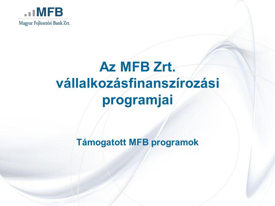 MFB Vállalkozásfinanszírozási Program Támogatás Plusz kiegészítő termékcsomag: •MFB Vállalkozásfinanszírozási Program Támogatás Plusz ÁFA Hitel •MFB Vállalkozásfinanszírozási Program Támogatás Plusz Támogatást Megelőlegező Hitel •MFB Vállalkozásfinanszírozási Program Támogatás Plusz Támogatási Bankgarancia MFB Vállalkozásfinanszírozási Program