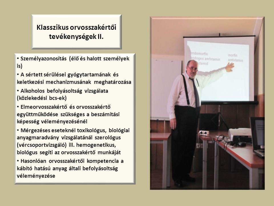Klasszikus orvosszakértői tevékenységek II. • Személyazonosítás (élő és halott személyek is) • A sértett sérülései gyógytartamának és keletkezési mech