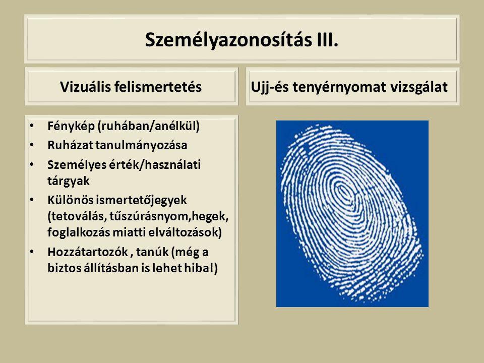 Személyazonosítás III. Vizuális felismertetés • Fénykép (ruhában/anélkül) • Ruházat tanulmányozása • Személyes érték/használati tárgyak • Különös isme