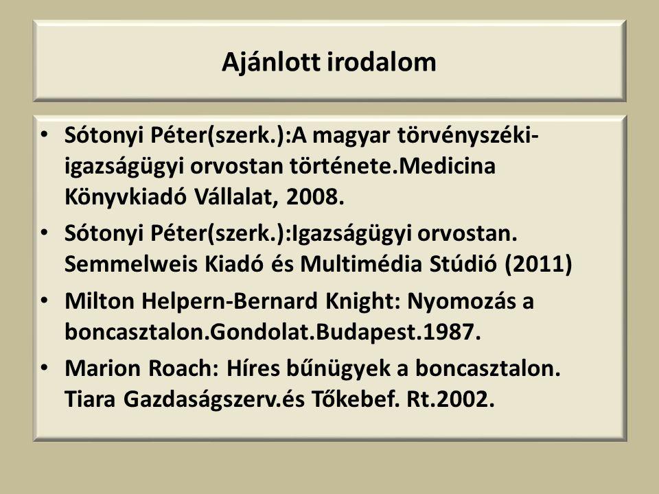 Ajánlott irodalom • Sótonyi Péter(szerk.):A magyar törvényszéki- igazságügyi orvostan története.Medicina Könyvkiadó Vállalat, 2008.