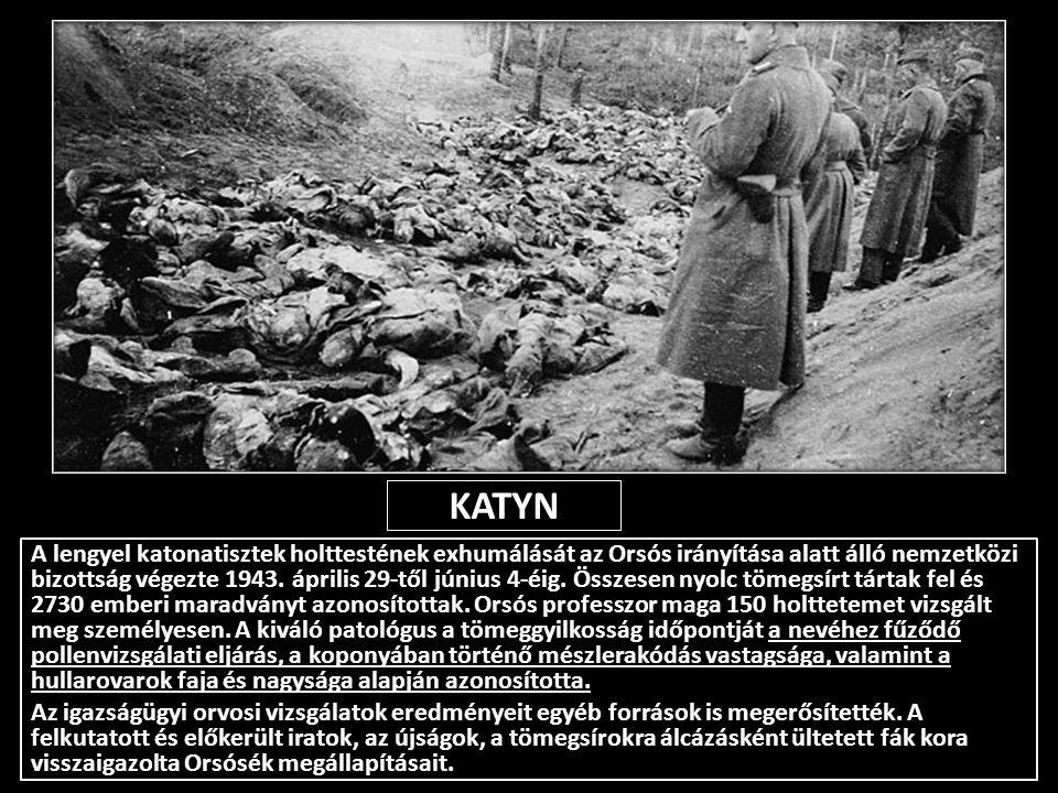KATYN A lengyel katonatisztek holttestének exhumálását az Orsós irányítása alatt álló nemzetközi bizottság végezte 1943. április 29-től június 4-éig.