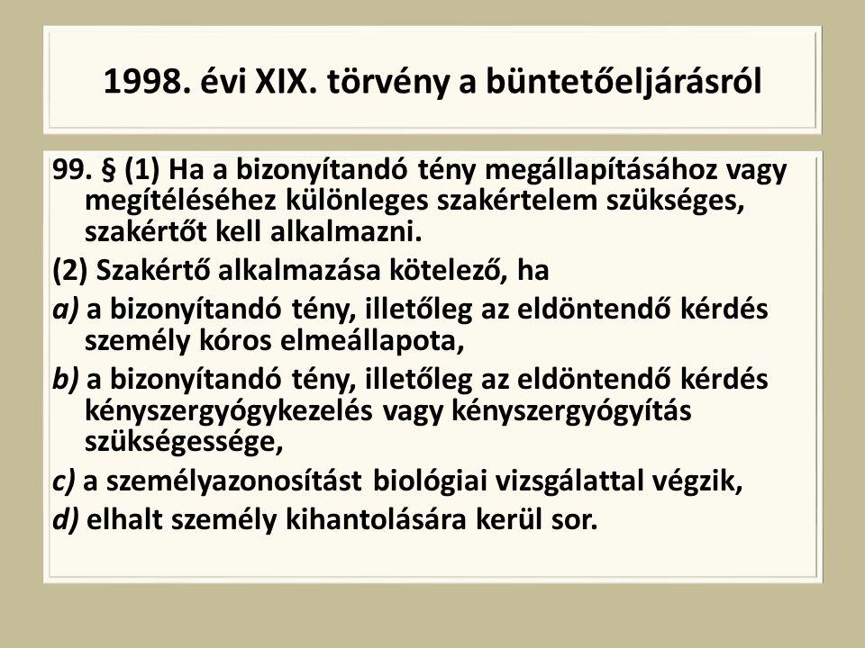 1998. évi XIX. törvény a büntetőeljárásról 99. § (1) Ha a bizonyítandó tény megállapításához vagy megítéléséhez különleges szakértelem szükséges, szak