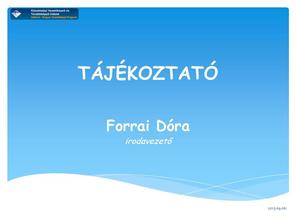 TÁJÉKOZTATÓ Forrai Dóra irodavezető 2013.09.06.