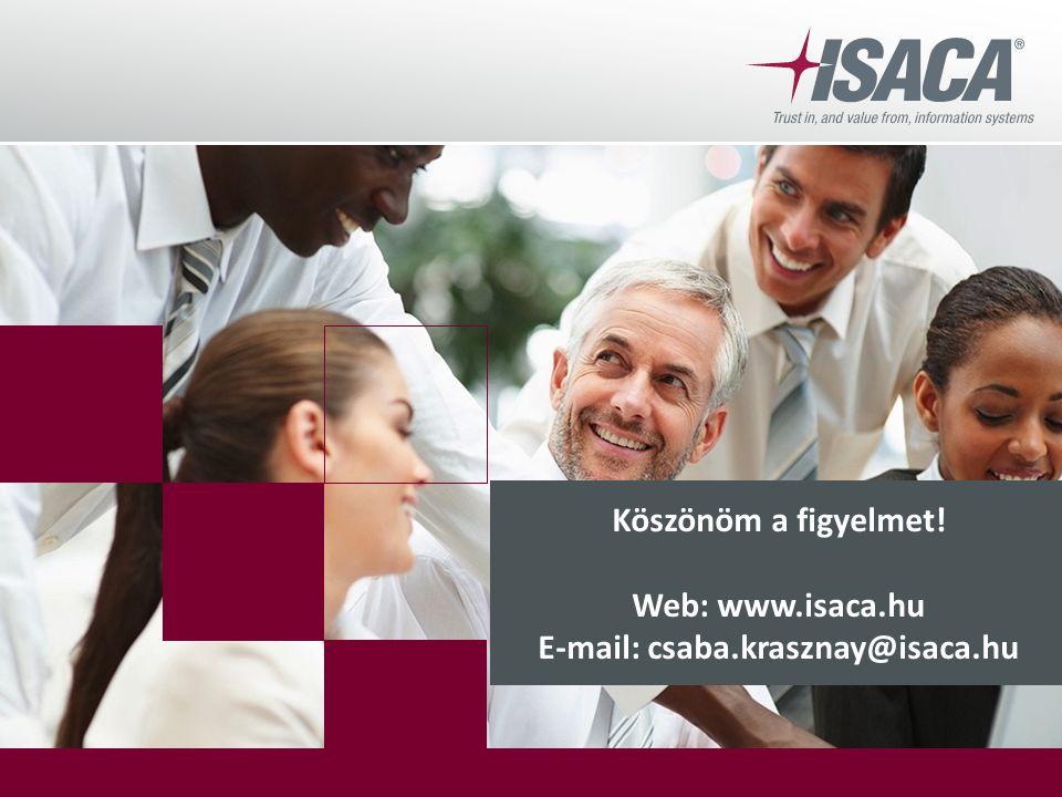 Köszönöm a figyelmet! Web: www.isaca.hu E-mail: csaba.krasznay@isaca.hu