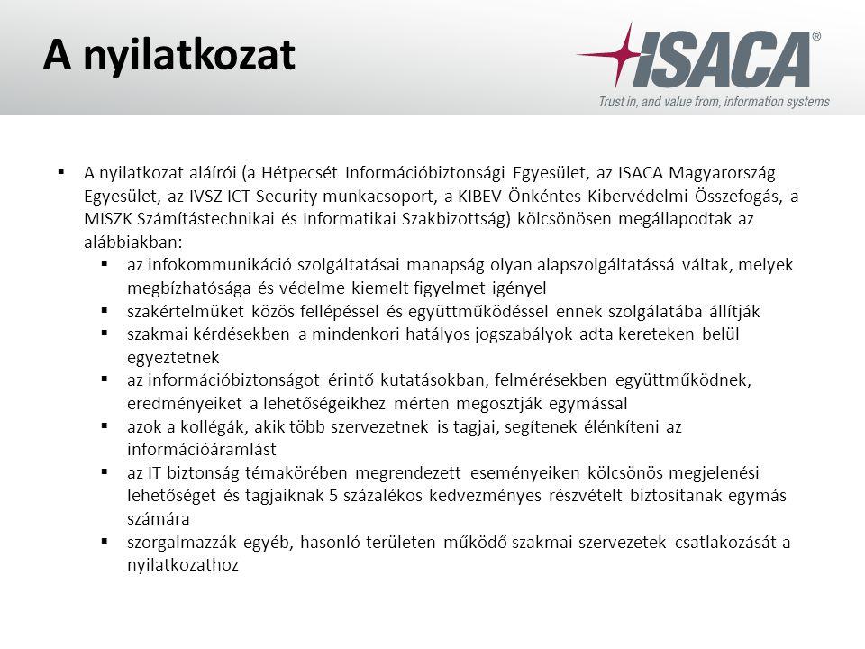 A nyilatkozat  A nyilatkozat aláírói (a Hétpecsét Információbiztonsági Egyesület, az ISACA Magyarország Egyesület, az IVSZ ICT Security munkacsoport,