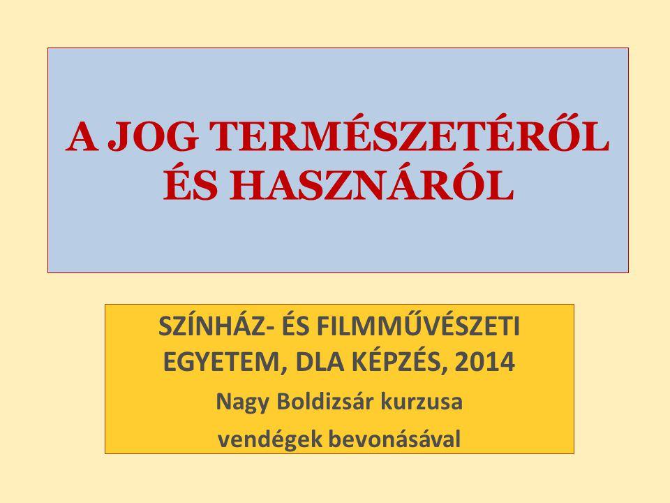 A JOG TERMÉSZETÉRŐL ÉS HASZNÁRÓL SZÍNHÁZ- ÉS FILMMŰVÉSZETI EGYETEM, DLA KÉPZÉS, 2014 Nagy Boldizsár kurzusa vendégek bevonásával