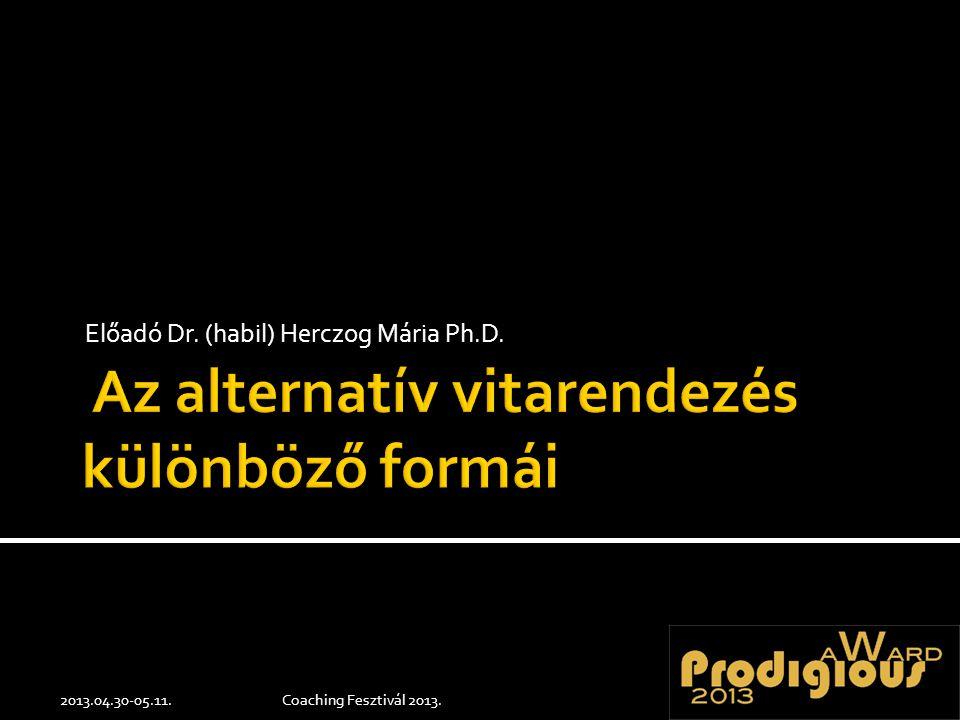 Előadó Dr. (habil) Herczog Mária Ph.D. 2013.04.30-05.11.Coaching Fesztivál 2013.