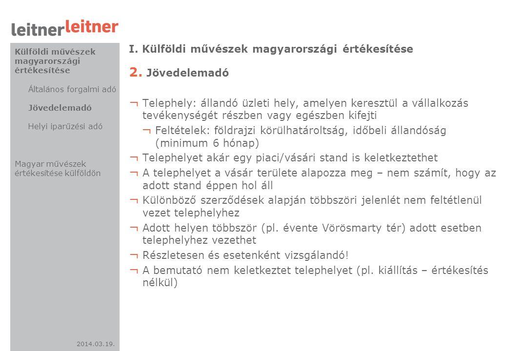 2014.03.19. I. Külföldi művészek magyarországi értékesítése 2. Jövedelemadó ¬ Telephely: állandó üzleti hely, amelyen keresztül a vállalkozás tevékeny