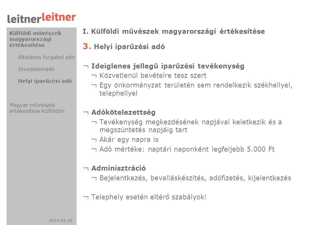 2014.03.19. I. Külföldi művészek magyarországi értékesítése 3. Helyi iparűzési adó ¬ Ideiglenes jellegű iparűzési tevékenység ¬ Közvetlenül bevételre