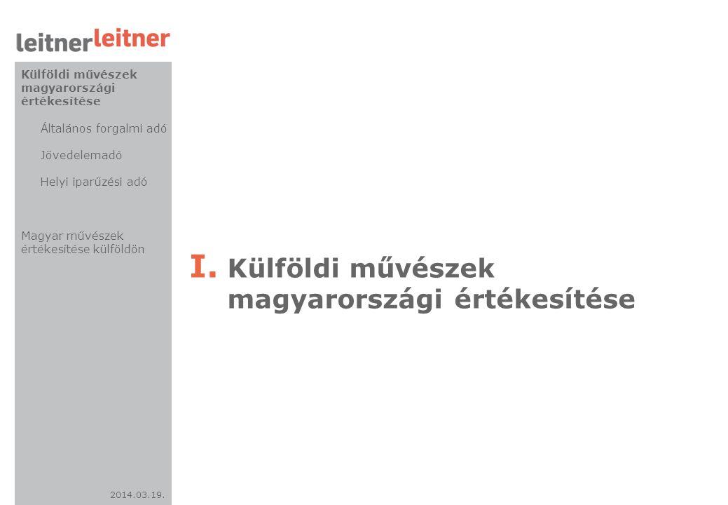 2014.03.19. I. Külföldi művészek magyarországi értékesítése Külföldi művészek magyarországi értékesítése Általános forgalmi adó Jövedelemadó Helyi ipa