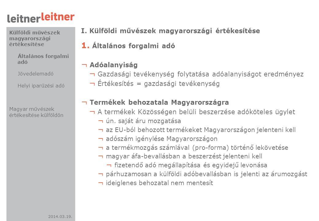 2014.03.19. I. Külföldi művészek magyarországi értékesítése 1. Általános forgalmi adó ¬ Adóalanyiság ¬ Gazdasági tevékenység folytatása adóalanyiságot