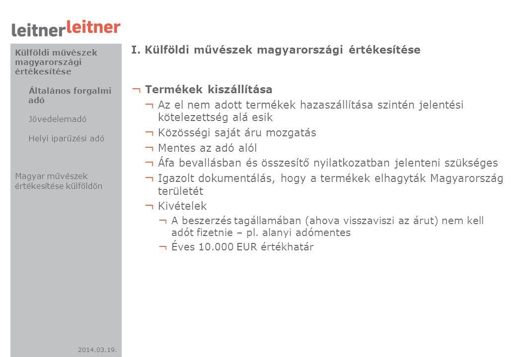 2014.03.19. I. Külföldi művészek magyarországi értékesítése ¬ Termékek kiszállítása ¬ Az el nem adott termékek hazaszállítása szintén jelentési kötele