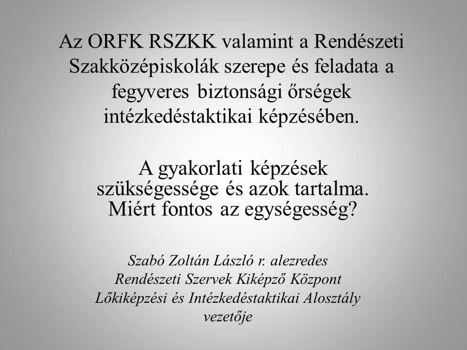 Az ORFK RSZKK valamint a Rendészeti Szakközépiskolák szerepe és feladata a fegyveres biztonsági őrségek intézkedéstaktikai képzésében. A gyakorlati ké