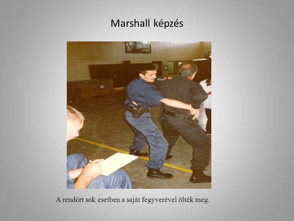 Marshall képzés A rendőrt sok esetben a saját fegyverével ölték meg.