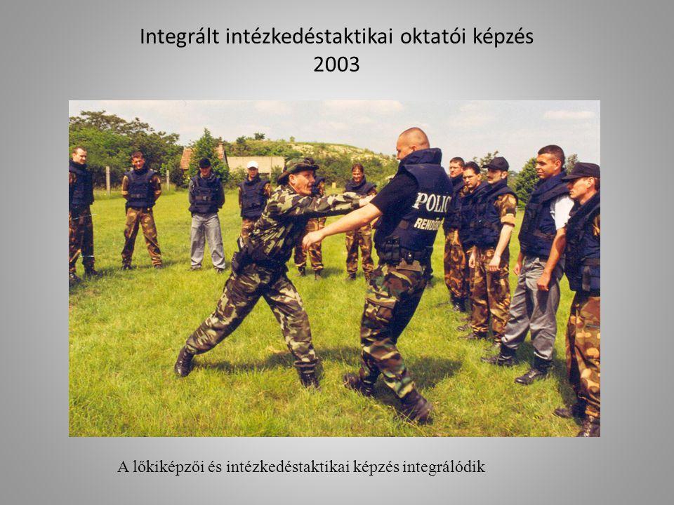 Integrált intézkedéstaktikai oktatói képzés 2003 A lőkiképzői és intézkedéstaktikai képzés integrálódik