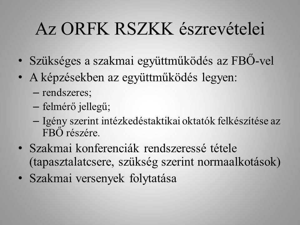 Az ORFK RSZKK észrevételei • Szükséges a szakmai együttműködés az FBŐ-vel • A képzésekben az együttműködés legyen: – rendszeres; – felmérő jellegű; –