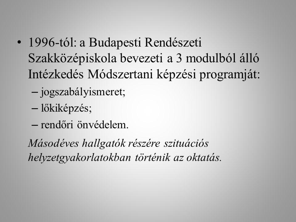 • 1996-tól: a Budapesti Rendészeti Szakközépiskola bevezeti a 3 modulból álló Intézkedés Módszertani képzési programját: – jogszabályismeret; – lőkiké