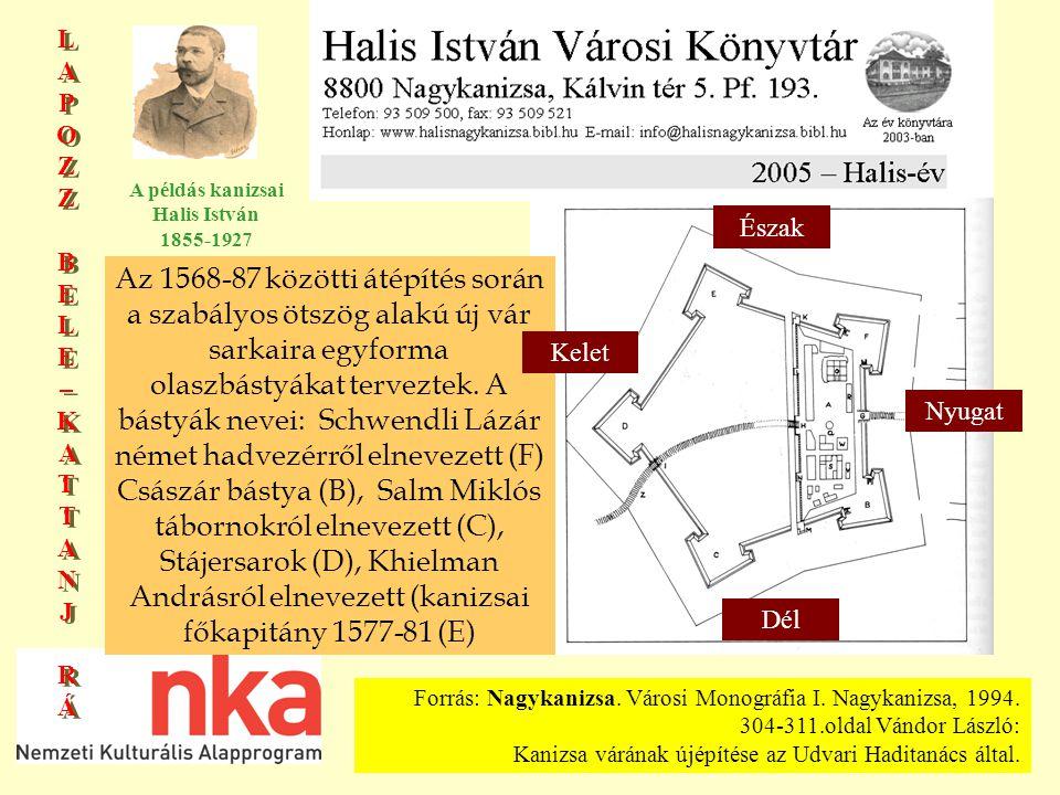 LAPOZZBELE–KATTANJRÁLAPOZZBELE–KATTANJRÁ LAPOZZBELE–KATTANJRÁLAPOZZBELE–KATTANJRÁ A példás kanizsai Halis István 1855-1927 Az 1568-87 közötti átépítés során a szabályos ötszög alakú új vár sarkaira egyforma olaszbástyákat terveztek.